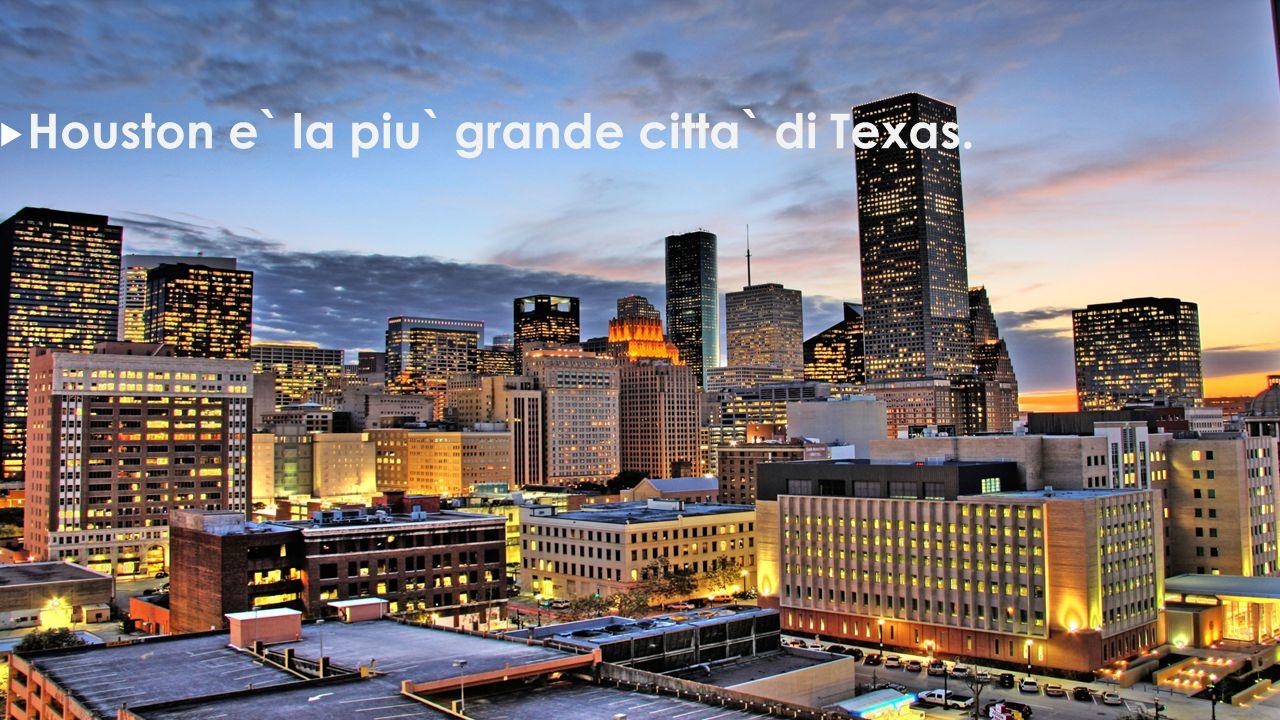 Houston e` la piu` grande citta` di Texas.