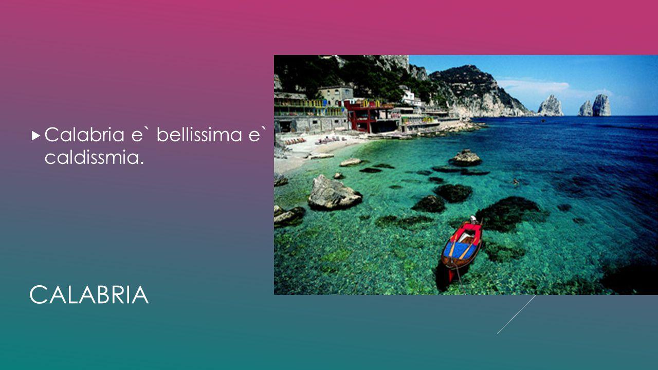 Calabria e` bellissima e` caldissmia.