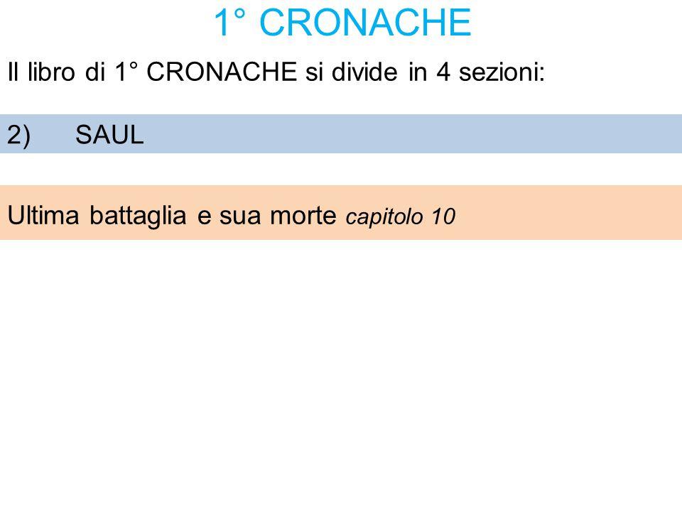 1° CRONACHE Il libro di 1° CRONACHE si divide in 4 sezioni: 2) SAUL