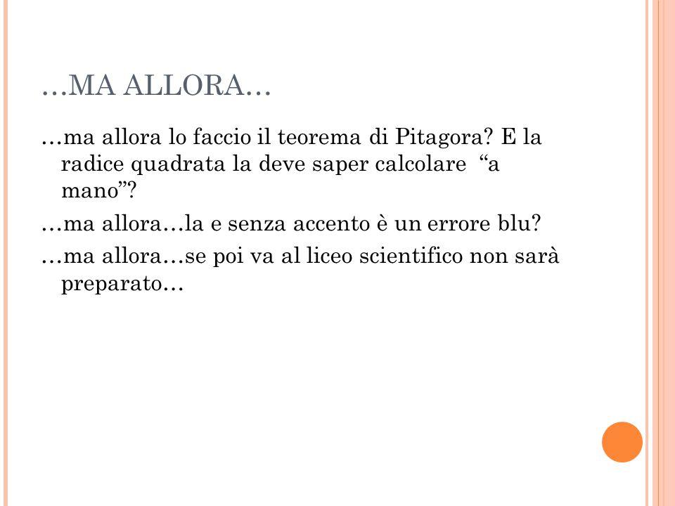 …MA ALLORA… …ma allora lo faccio il teorema di Pitagora E la radice quadrata la deve saper calcolare a mano