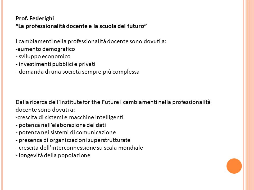 Prof. Federighi La professionalità docente e la scuola del futuro I cambiamenti nella professionalità docente sono dovuti a: