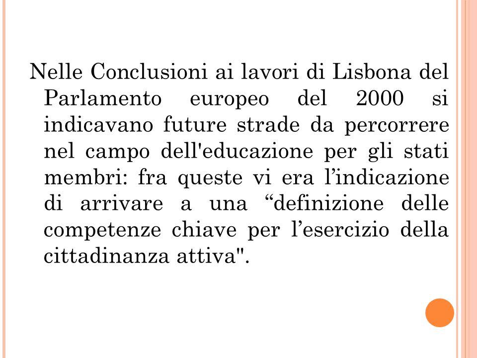 Nelle Conclusioni ai lavori di Lisbona del Parlamento europeo del 2000 si indicavano future strade da percorrere nel campo dell educazione per gli stati membri: fra queste vi era l'indicazione di arrivare a una definizione delle competenze chiave per l'esercizio della cittadinanza attiva .