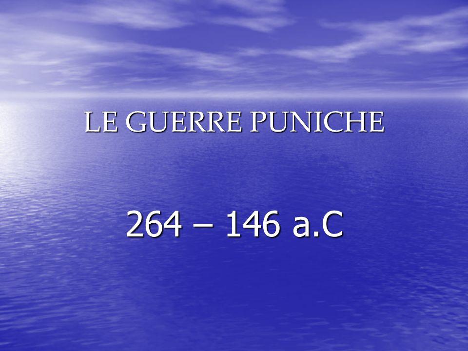 LE GUERRE PUNICHE 264 – 146 a.C