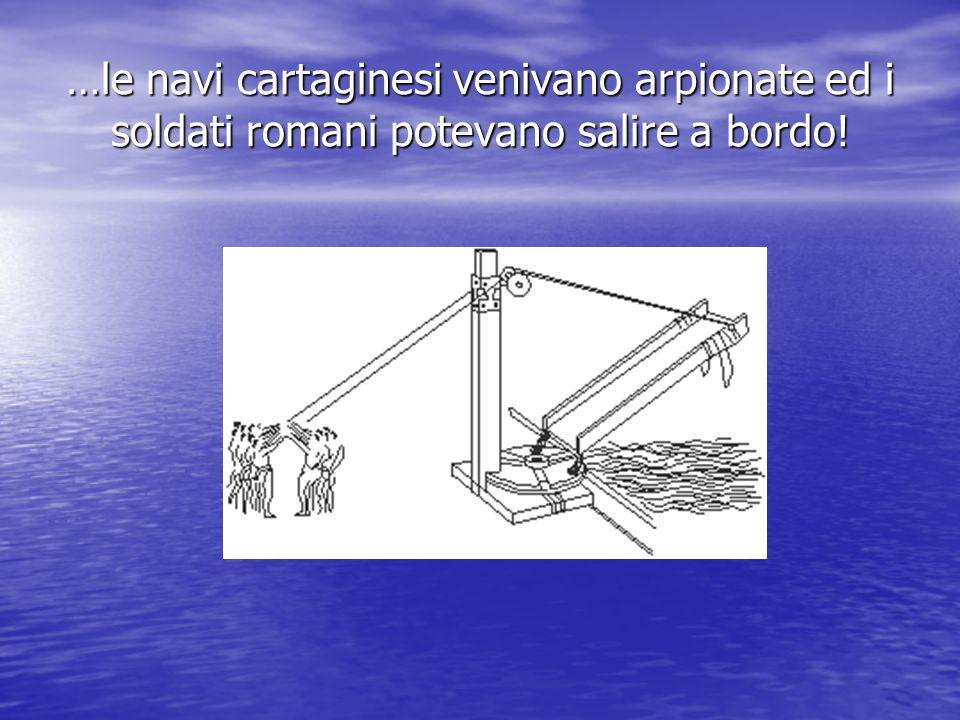 …le navi cartaginesi venivano arpionate ed i soldati romani potevano salire a bordo!