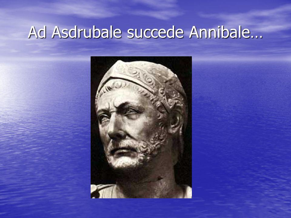 Ad Asdrubale succede Annibale…