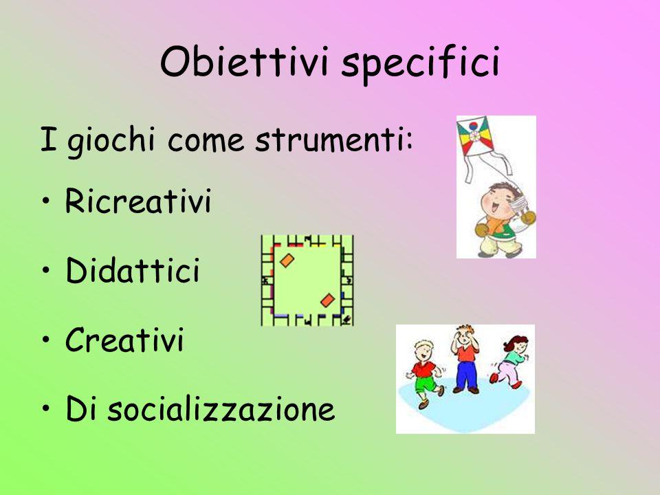 Obiettivi specifici I giochi come strumenti: Ricreativi Didattici