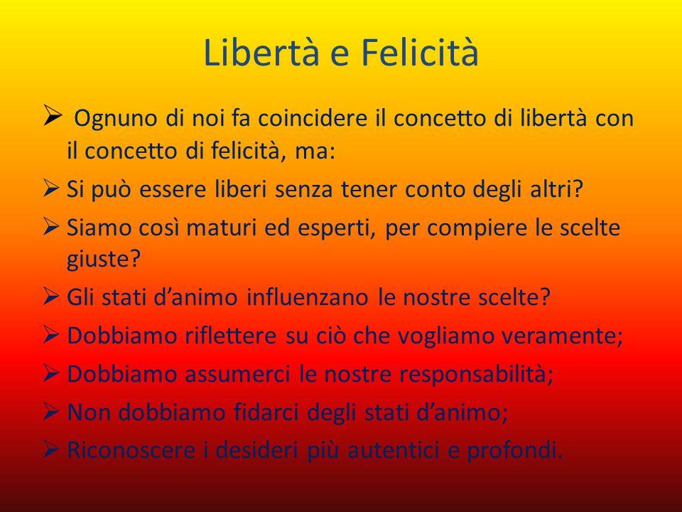 Libertà e Felicità Ognuno di noi fa coincidere il concetto di libertà con il concetto di felicità, ma: