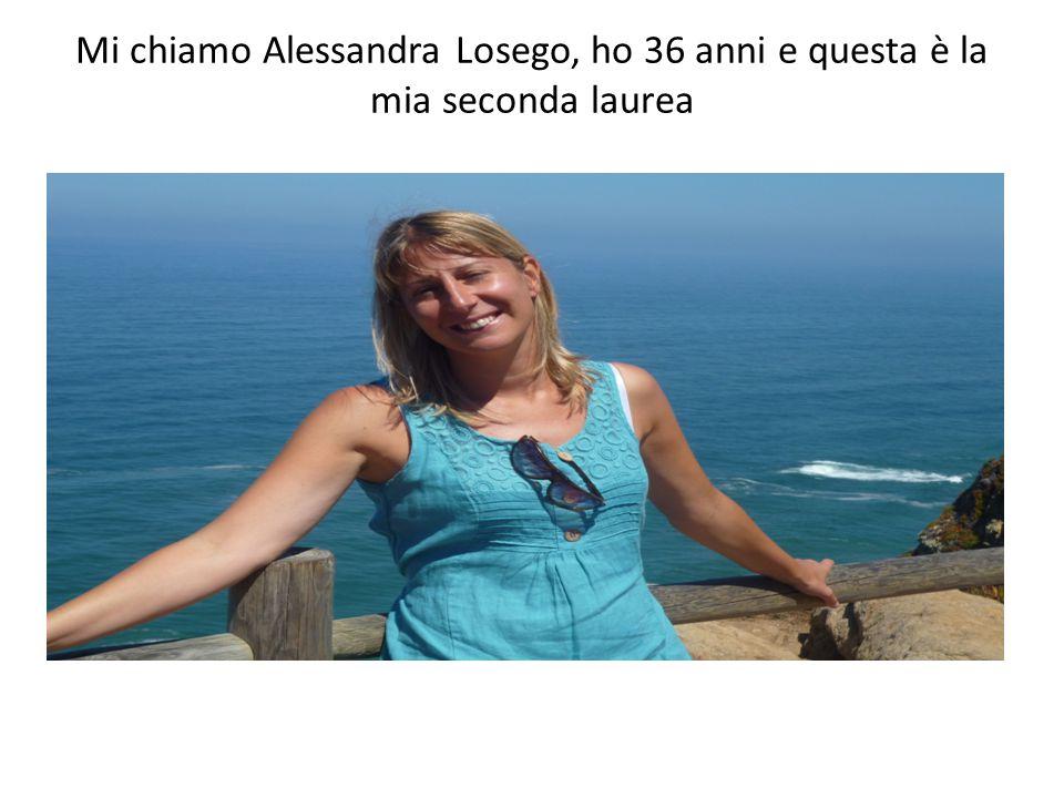 Mi chiamo Alessandra Losego, ho 36 anni e questa è la mia seconda laurea