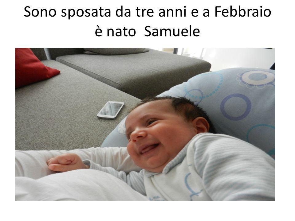 Sono sposata da tre anni e a Febbraio è nato Samuele