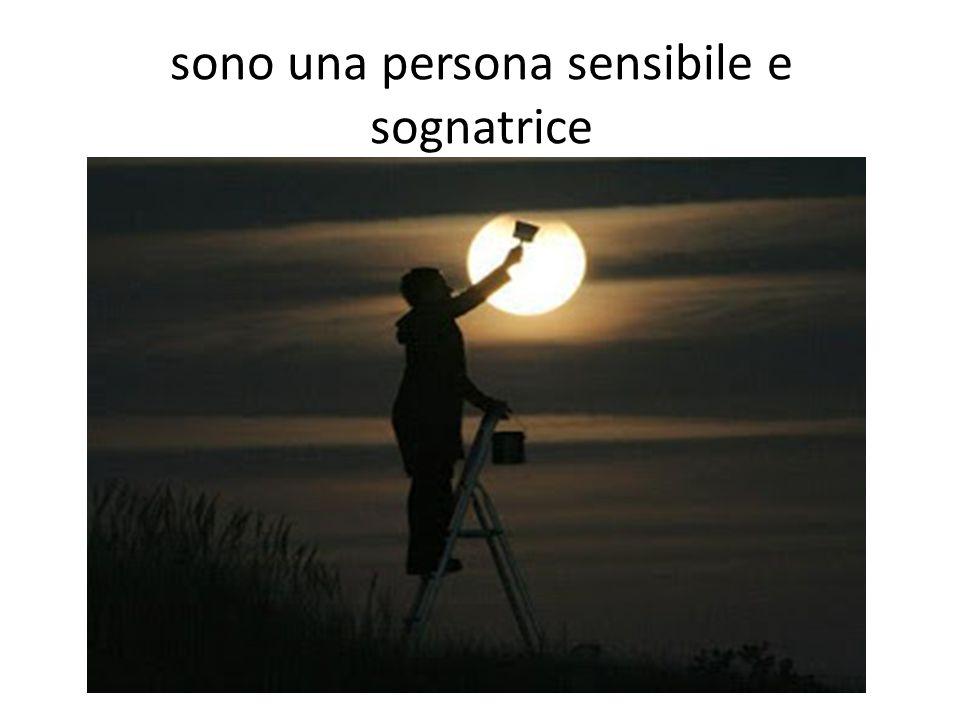 sono una persona sensibile e sognatrice