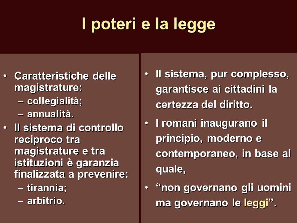 I poteri e la legge Caratteristiche delle magistrature: collegialità; annualità.