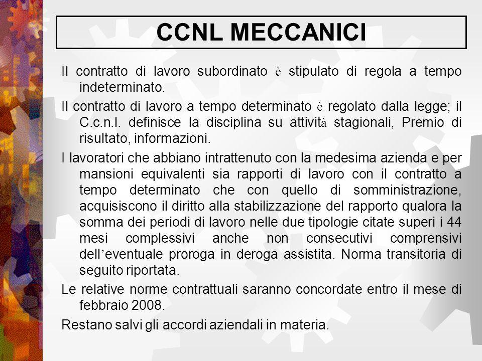 CCNL MECCANICI Il contratto di lavoro subordinato è stipulato di regola a tempo indeterminato.
