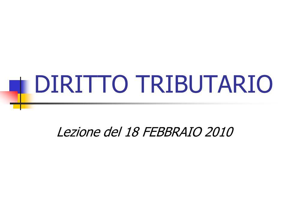 DIRITTO TRIBUTARIO Lezione del 18 FEBBRAIO 2010