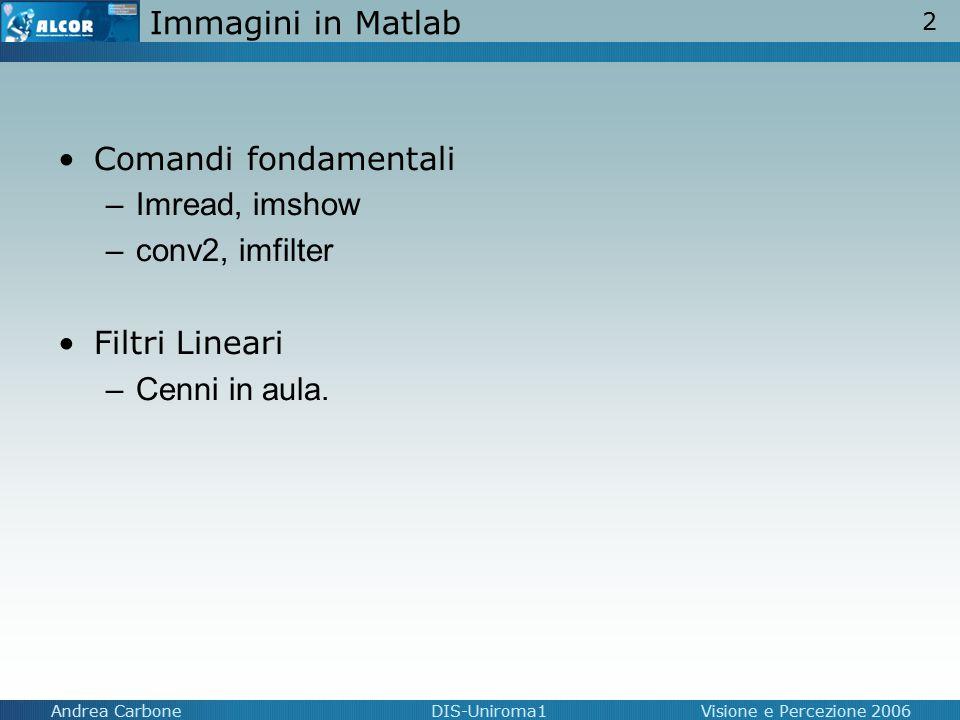 Immagini in Matlab Comandi fondamentali. Imread, imshow.