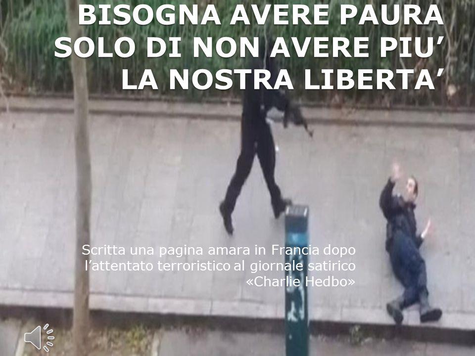 BISOGNA AVERE PAURA SOLO DI NON AVERE PIU' LA NOSTRA LIBERTA'