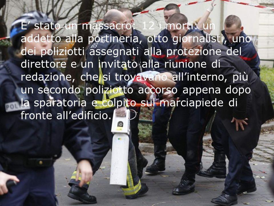 E' stato un massacro: 12 i morti: un addetto alla portineria, otto giornalisti, uno dei poliziotti assegnati alla protezione del direttore e un invitato alla riunione di redazione, che si trovavano all'interno, più un secondo poliziotto accorso appena dopo la sparatoria e colpito sul marciapiede di fronte all'edificio.