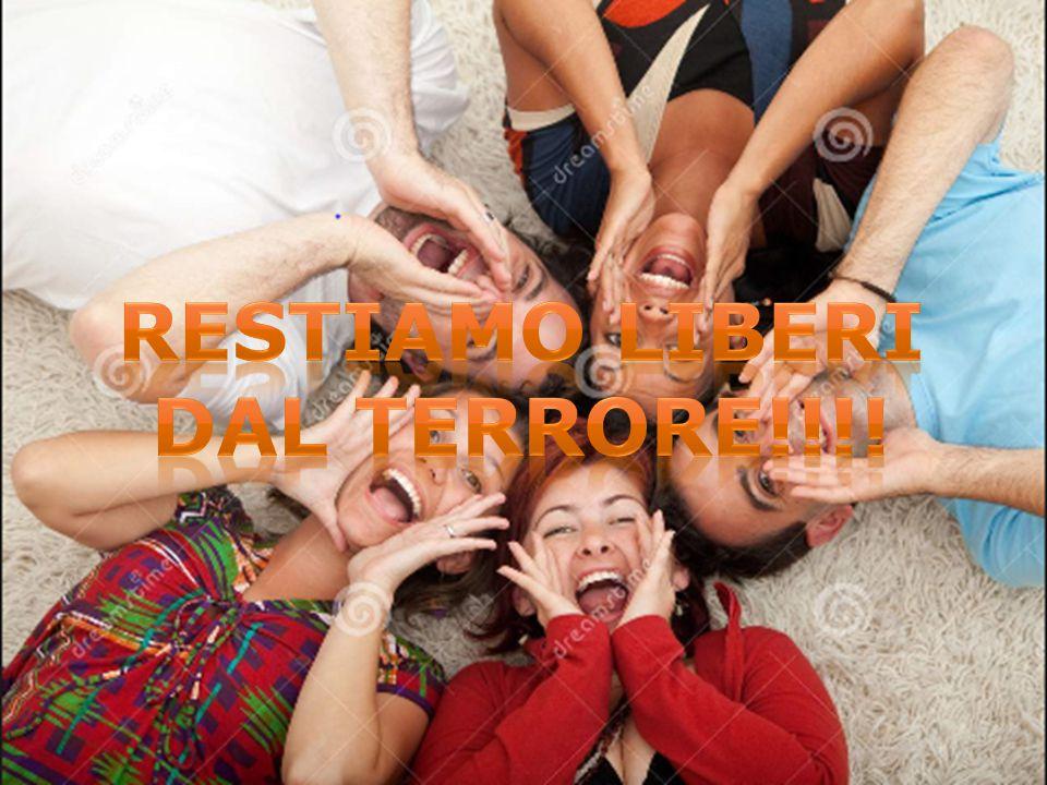 RESTIAMO LIBERI DAL TERRORE!!!!