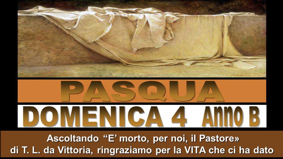 PASQUA DOMENICA 4. Anno B. Ascoltando E' morto, per noi, il Pastore» di T.