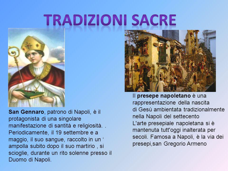TRADIZIONI SACRE Il presepe napoletano è una rappresentazione della nascita di Gesù ambientata tradizionalmente nella Napoli del settecento.
