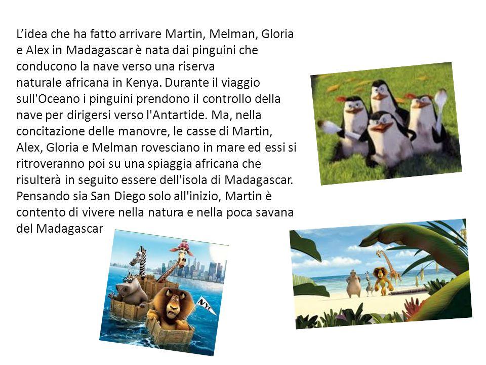 L'idea che ha fatto arrivare Martin, Melman, Gloria e Alex in Madagascar è nata dai pinguini che conducono la nave verso una riserva naturale africana in Kenya.