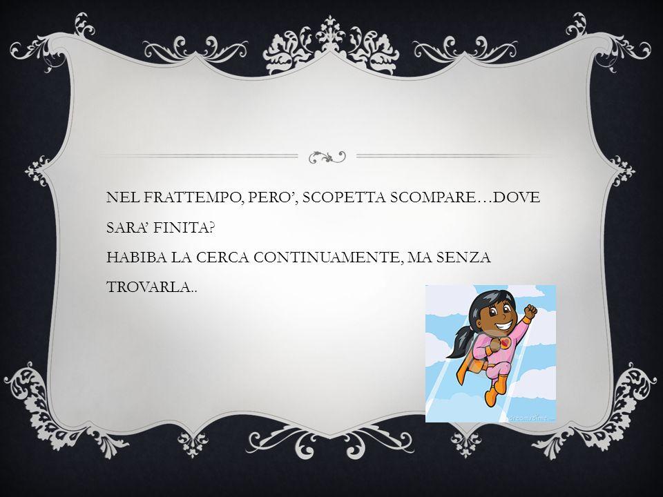 NEL FRATTEMPO, PERO', SCOPETTA SCOMPARE…DOVE SARA' FINITA