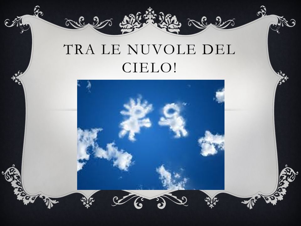 TRA LE NUVOLE DEL CIELO!