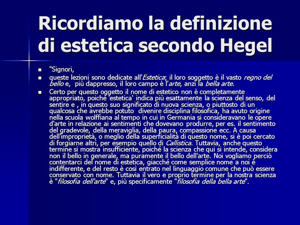 Ricordiamo la definizione di estetica secondo Hegel