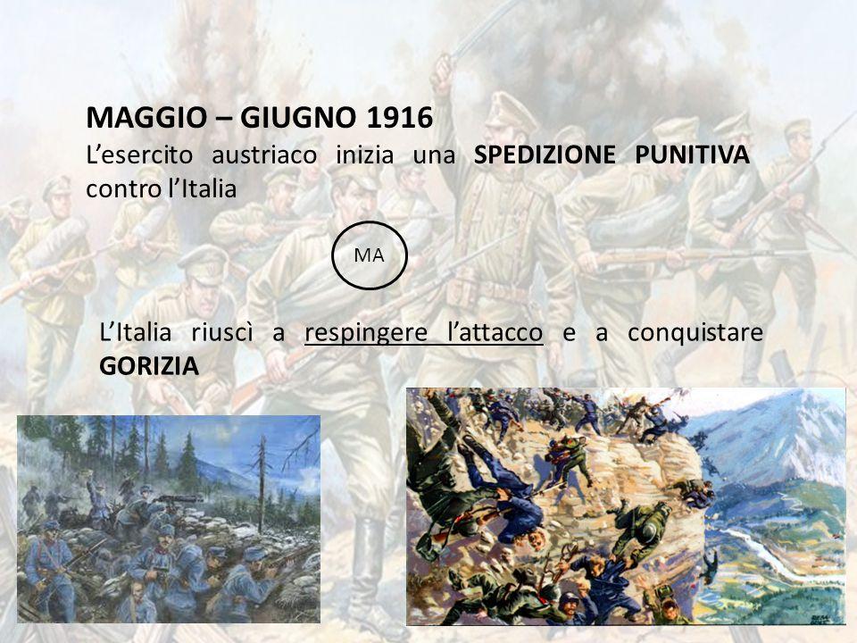 MAGGIO – GIUGNO 1916 L'esercito austriaco inizia una SPEDIZIONE PUNITIVA contro l'Italia. MA.