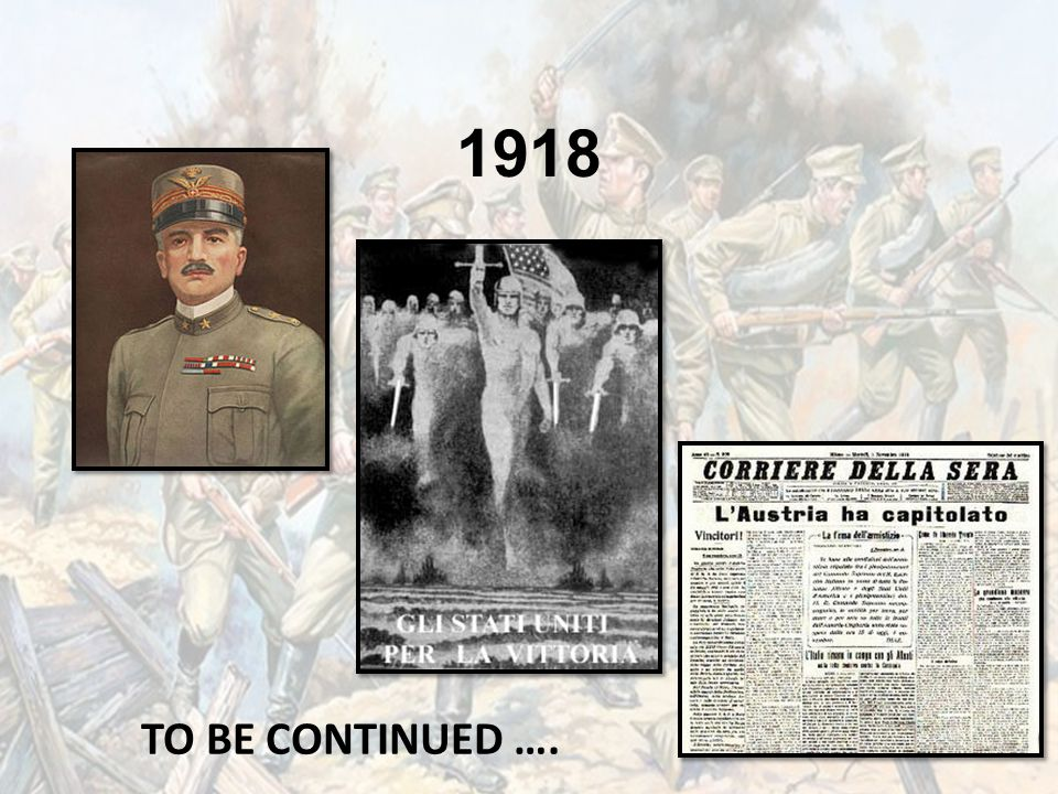 1918 TO BE CONTINUED ….