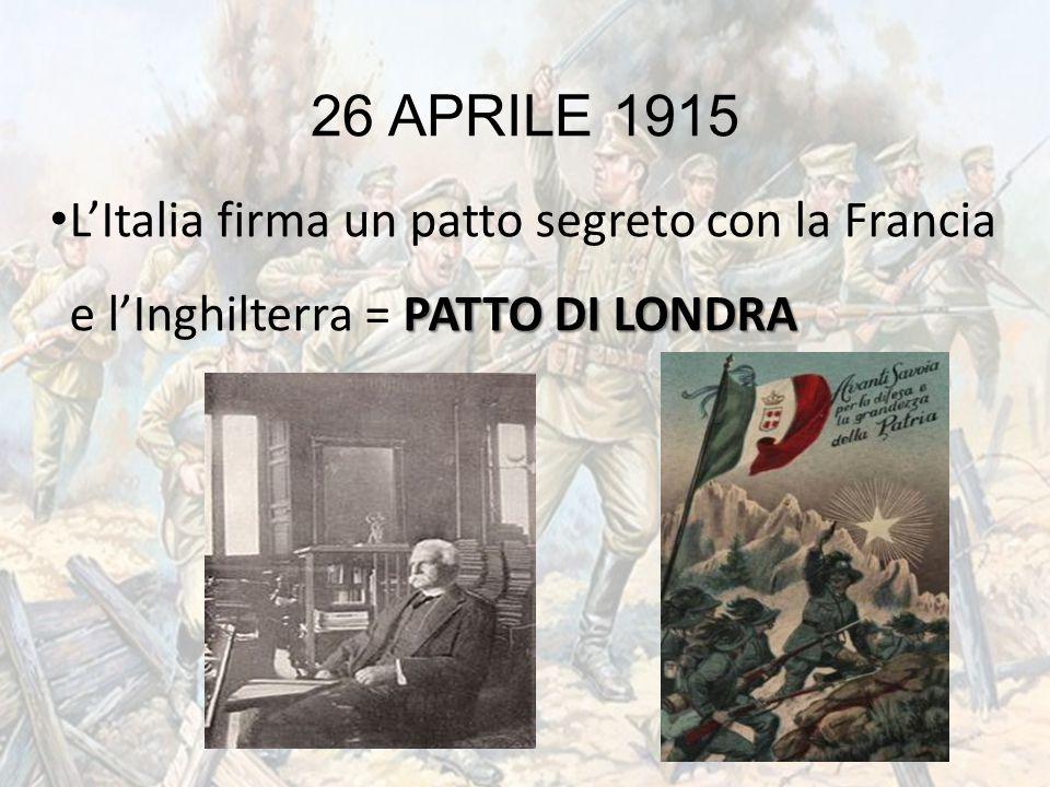 26 APRILE 1915 L'Italia firma un patto segreto con la Francia e l'Inghilterra = PATTO DI LONDRA