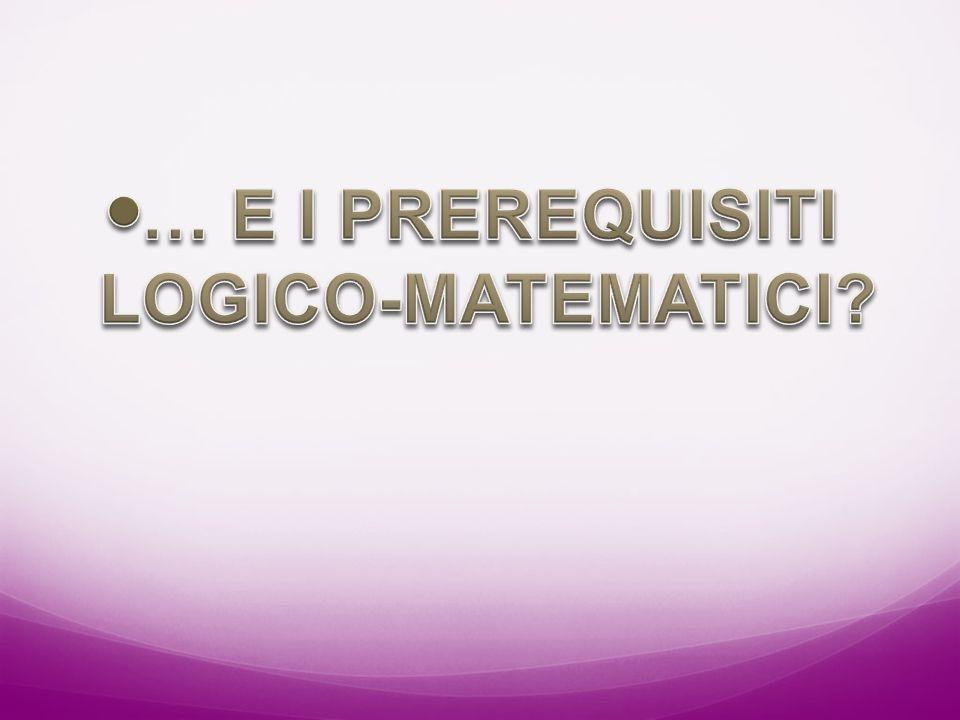 … E I PREREQUISITI LOGICO-MATEMATICI