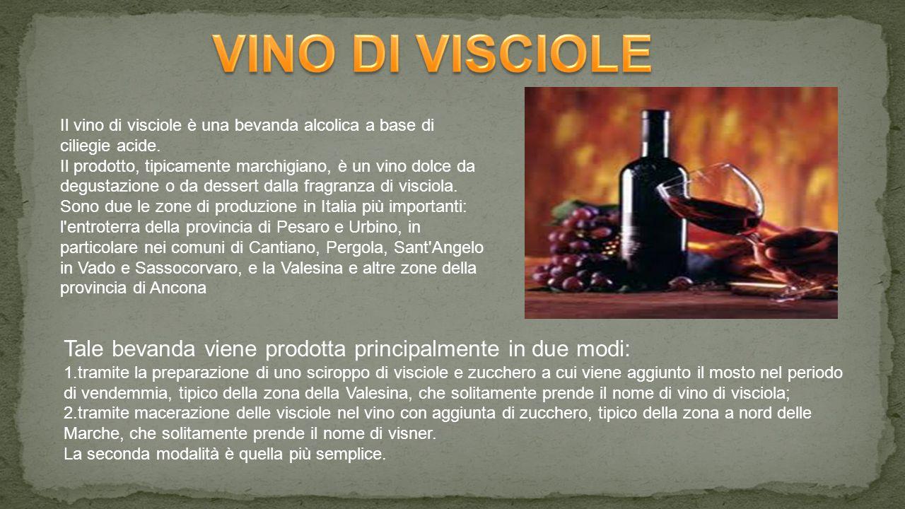 VINO DI VISCIOLE Il vino di visciole è una bevanda alcolica a base di ciliegie acide.