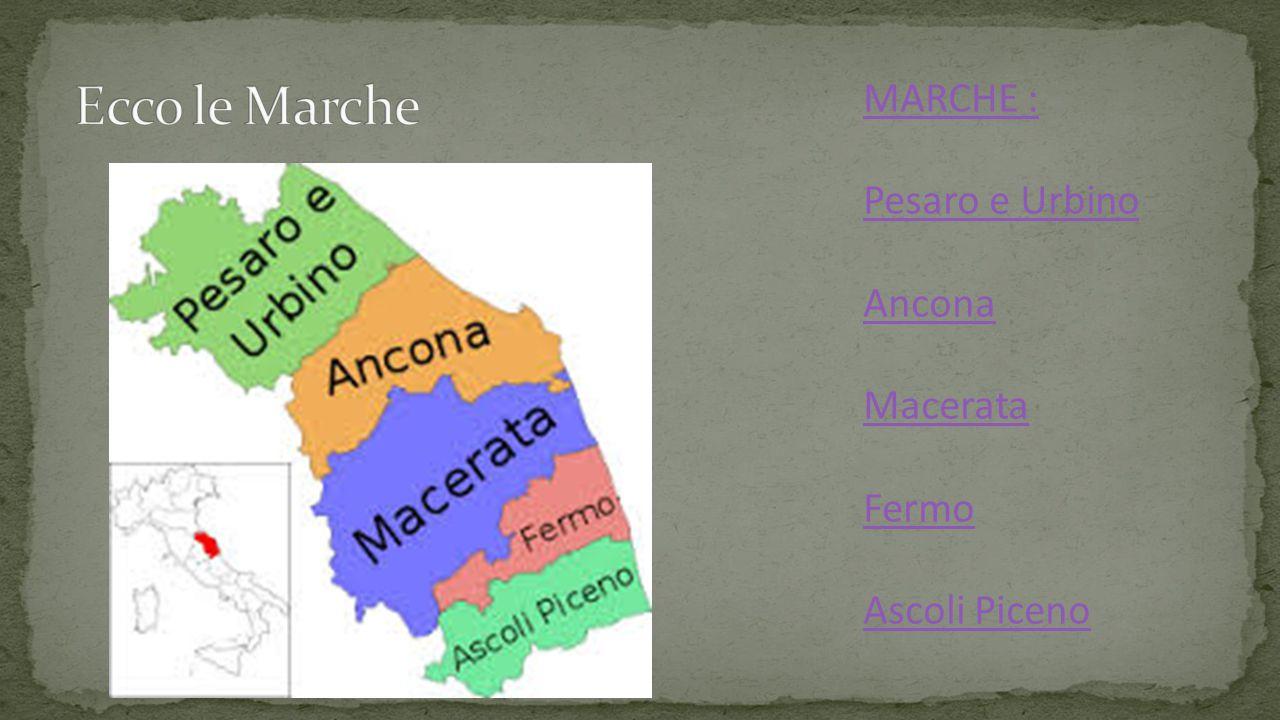 Ecco le Marche MARCHE : Pesaro e Urbino Ancona Macerata Fermo