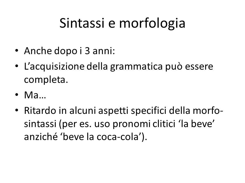 Sintassi e morfologia Anche dopo i 3 anni: