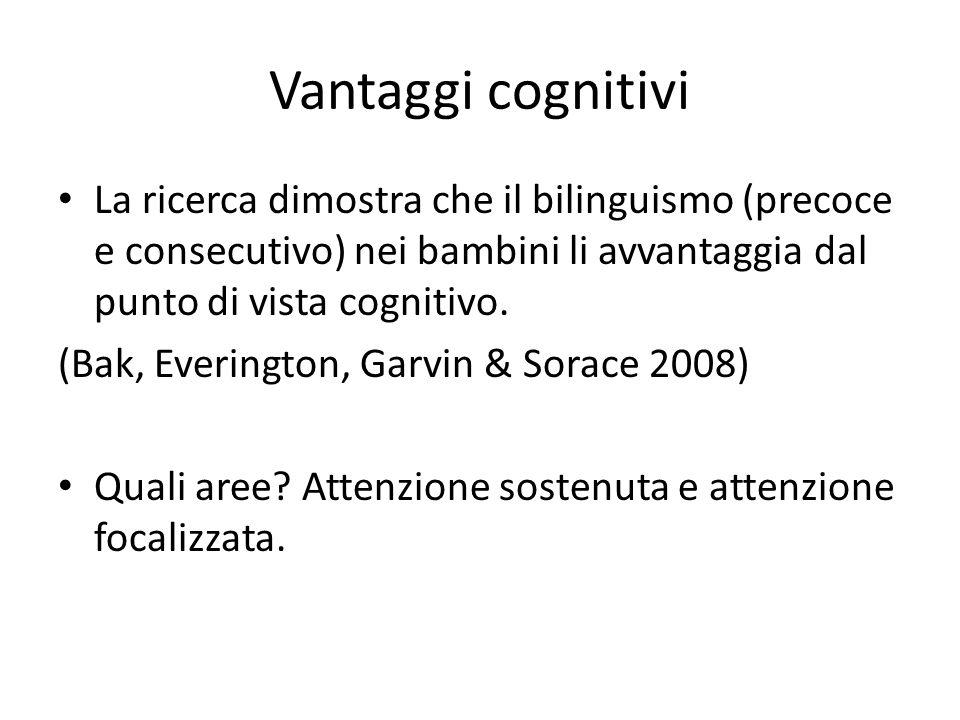 Vantaggi cognitivi La ricerca dimostra che il bilinguismo (precoce e consecutivo) nei bambini li avvantaggia dal punto di vista cognitivo.