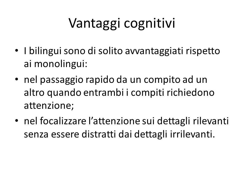 Vantaggi cognitivi I bilingui sono di solito avvantaggiati rispetto ai monolingui: