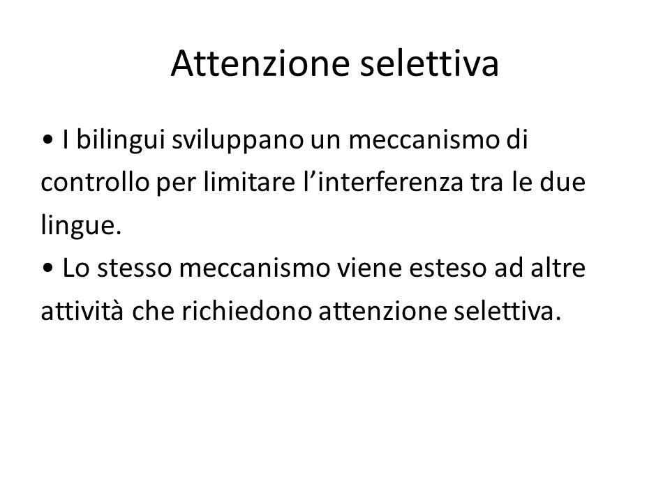 Attenzione selettiva • I bilingui sviluppano un meccanismo di