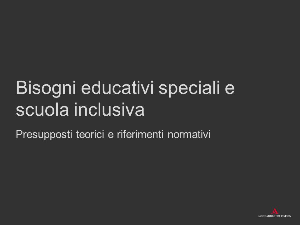 Bisogni educativi speciali e scuola inclusiva Presupposti teorici e riferimenti normativi