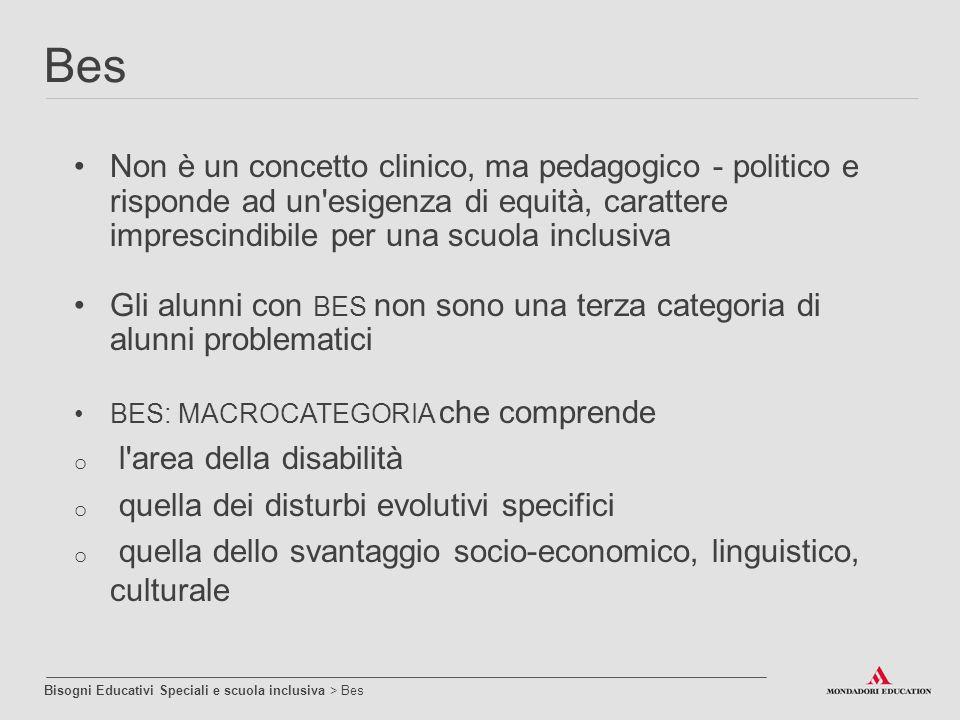 Bes Non è un concetto clinico, ma pedagogico - politico e risponde ad un esigenza di equità, carattere imprescindibile per una scuola inclusiva.