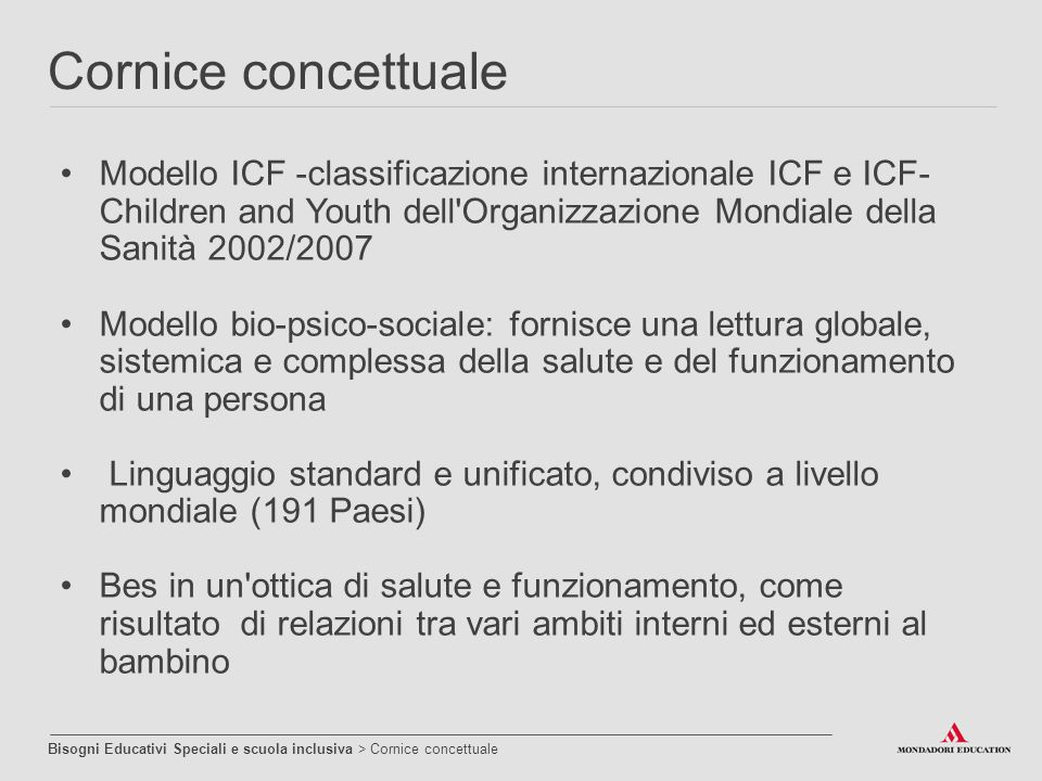 Cornice concettuale Modello ICF -classificazione internazionale ICF e ICF- Children and Youth dell Organizzazione Mondiale della Sanità 2002/2007.