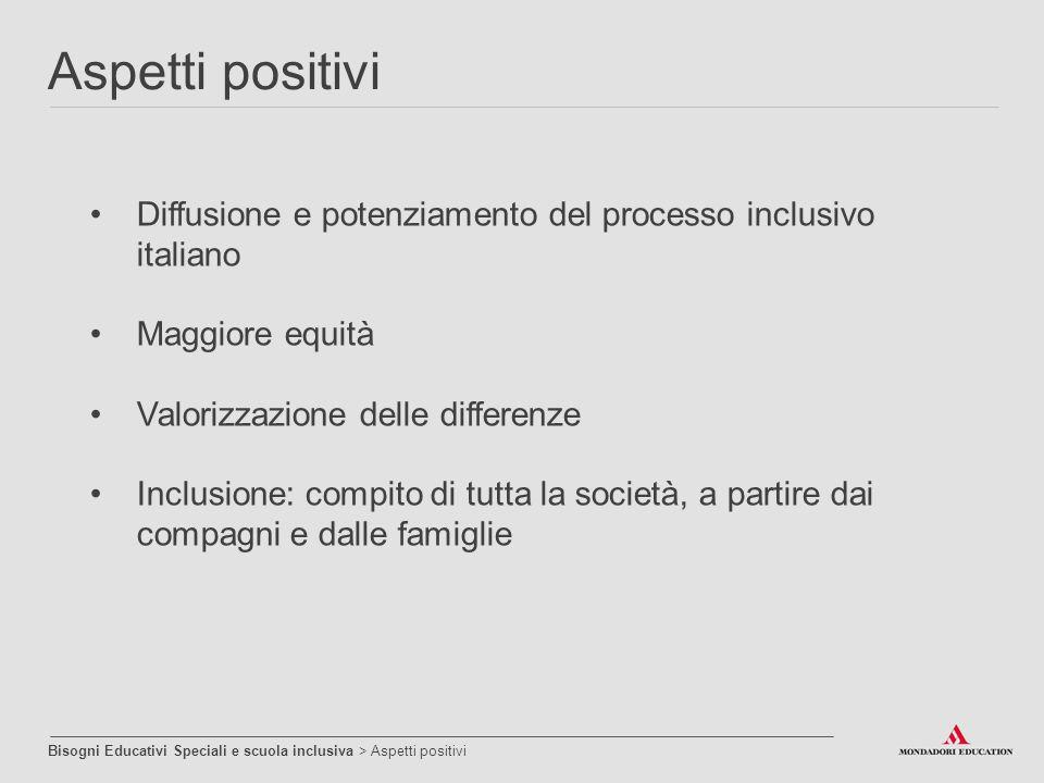 Aspetti positivi Diffusione e potenziamento del processo inclusivo italiano. Maggiore equità. Valorizzazione delle differenze.