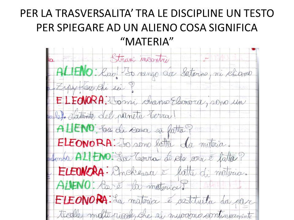 PER LA TRASVERSALITA' TRA LE DISCIPLINE UN TESTO PER SPIEGARE AD UN ALIENO COSA SIGNIFICA MATERIA