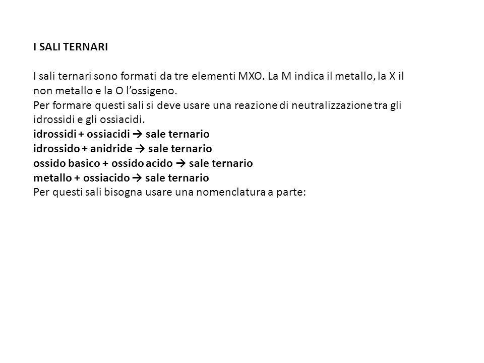I SALI TERNARI I sali ternari sono formati da tre elementi MXO