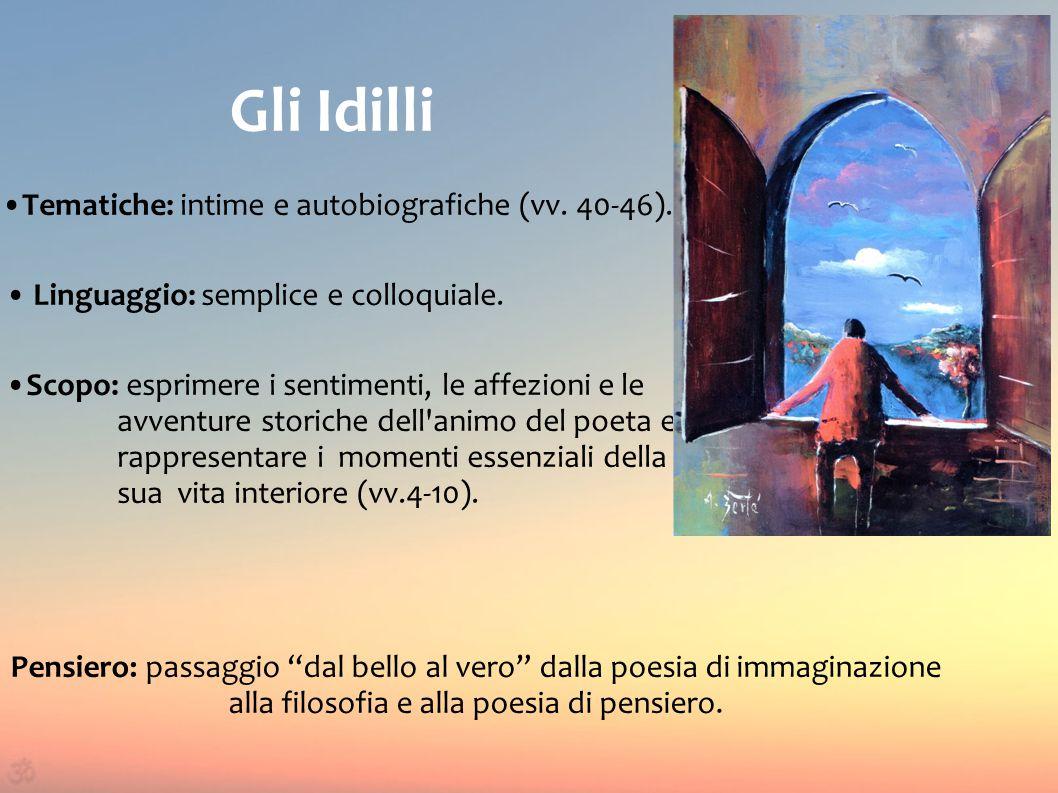 Gli Idilli •Tematiche: intime e autobiografiche (vv. 40-46).