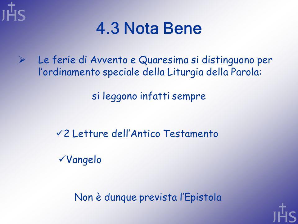 4.3 Nota Bene Le ferie di Avvento e Quaresima si distinguono per l'ordinamento speciale della Liturgia della Parola: