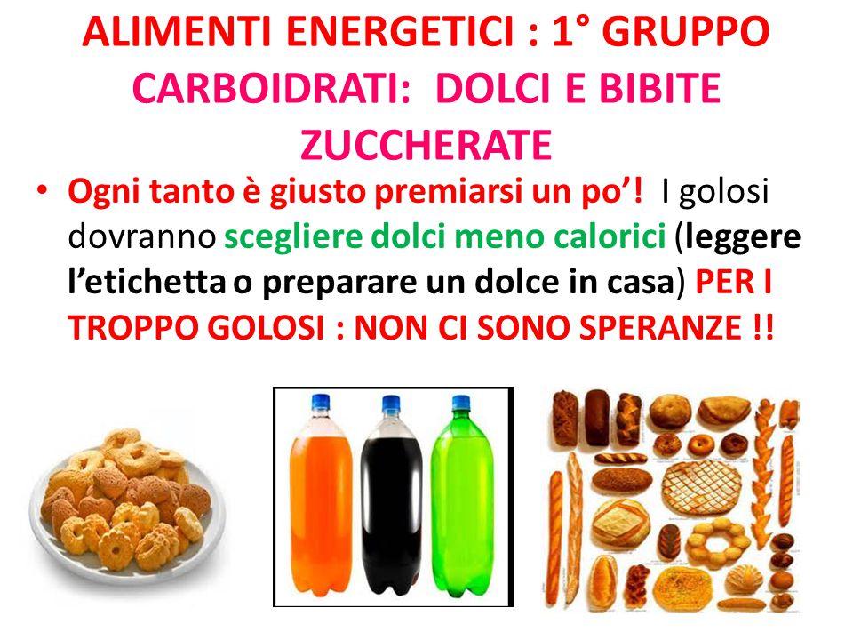 alimenti energetici : 1° gruppo Carboidrati: dolci e bibite zuccherate