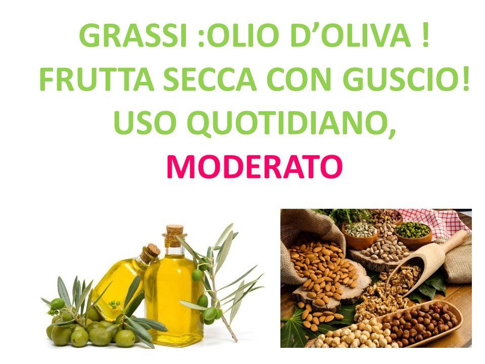 GRASSI :Olio d'oliva ! FRUTTA SECCA CON GUSCIO! uso quotidiano, MODERATO