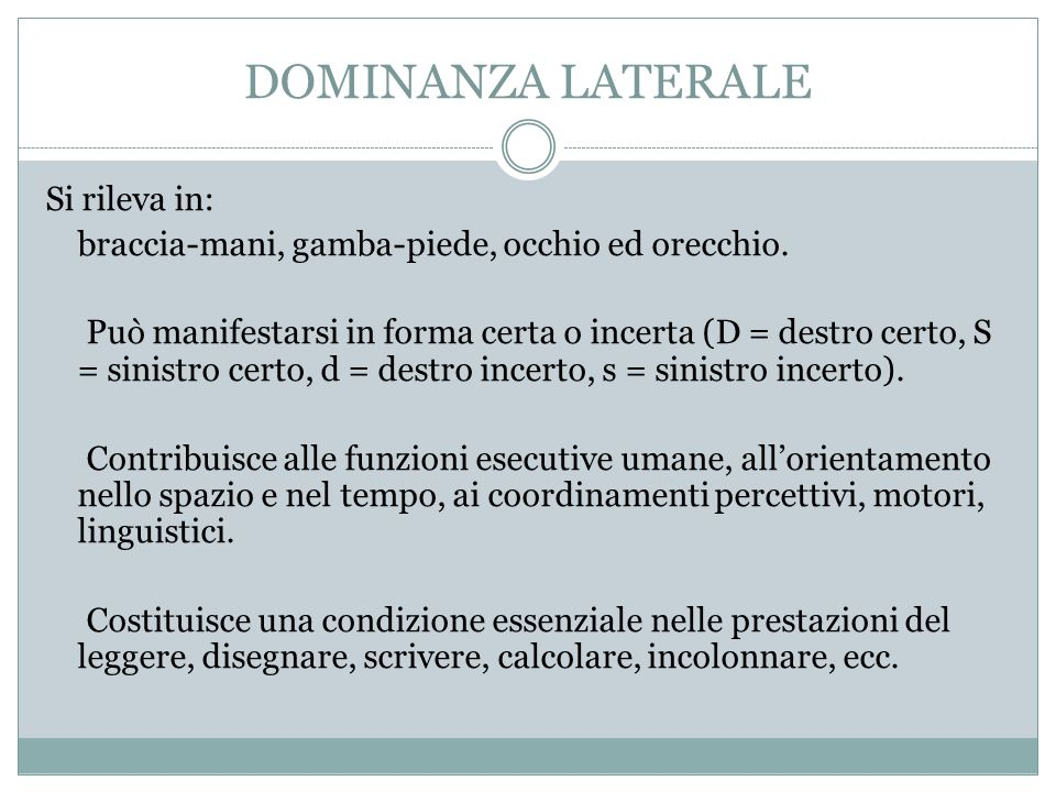 DOMINANZA LATERALE Si rileva in: