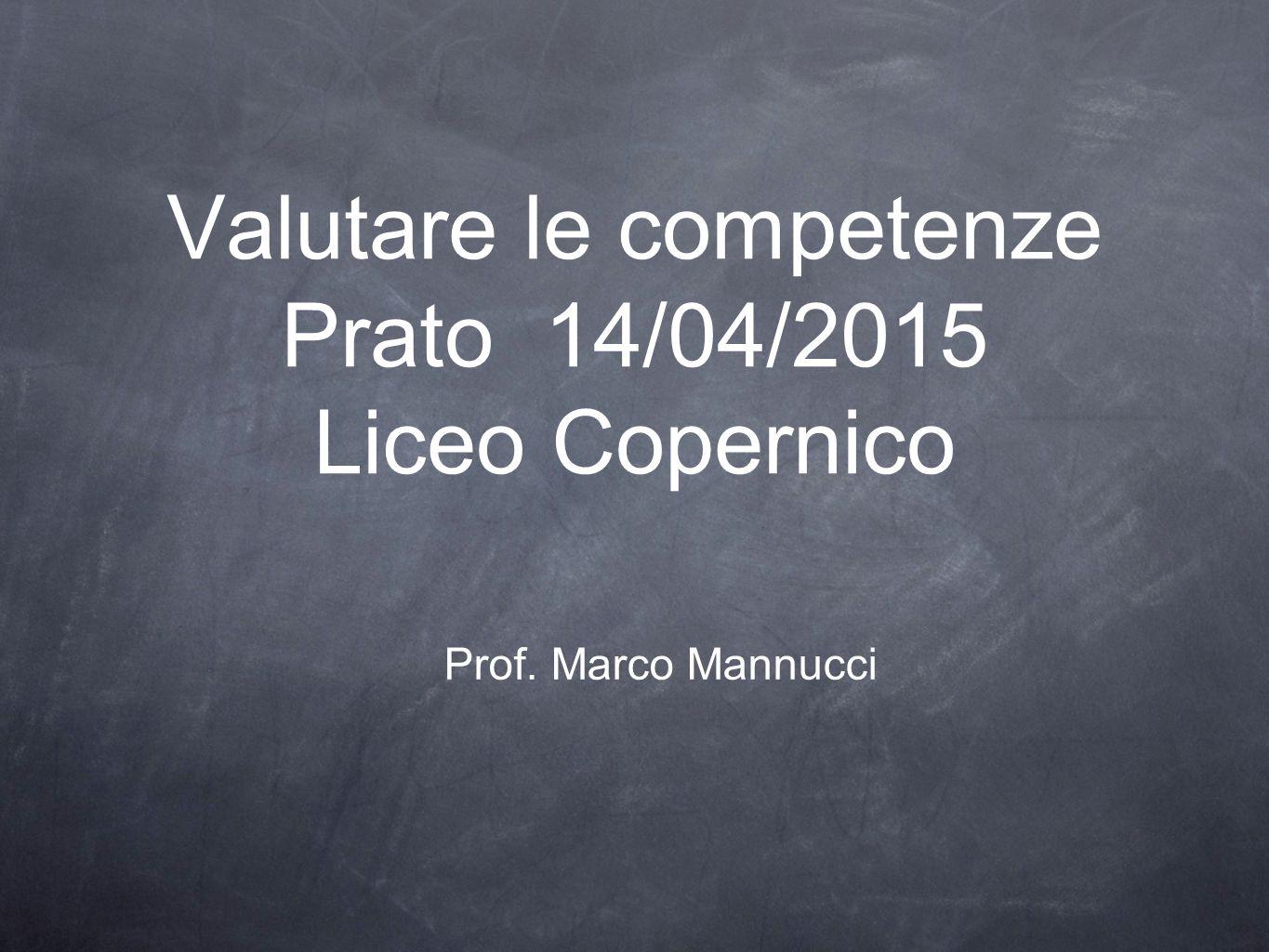 Valutare le competenze Prato 14/04/2015 Liceo Copernico