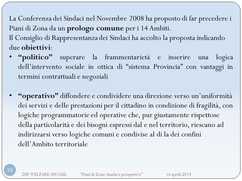 La Conferenza dei Sindaci nel Novembre 2008 ha proposto di far precedere i Piani di Zona da un prologo comune per i 14 Ambiti.